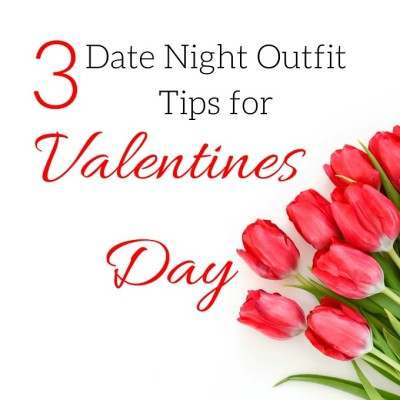 3 Date Night Outfit Tips for Valentine's Day